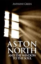 Aston North and the Window to the Soul by anthonygreen68