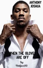 Anthony Joshua- When the gloves are off by pinkfuzz90