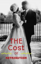 The Cost Of Retribution( Not your usual Hausa love story)  by ChocCupcake