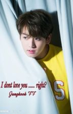 (BTS Jungkook ff ) I don't love you ...... right? by KeoKMD