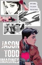Jason Todd Imagines♡ by angelicjaybird