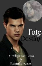 A Jacob Black Love Story   Fate or Destiny? by Sammiluvsyew