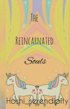 The Reincarnated Souls by Hoshi_serendipity