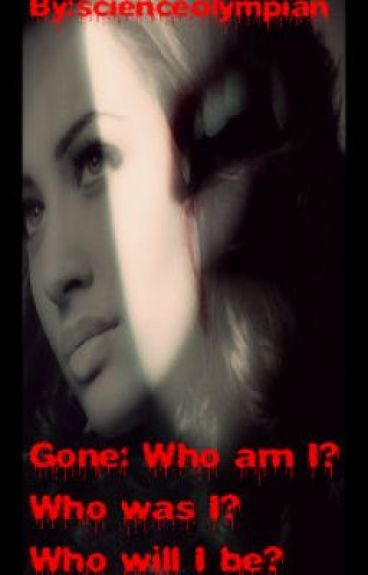 Gone: Who am I?  Who was I?  Who will I be? by scienceolympian