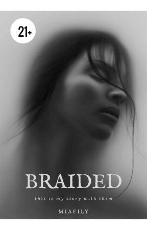 BRAIDED(21+)✔ by MIAFILY