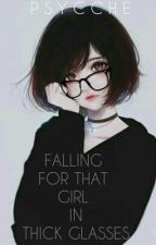 Falling for that Girl in Thick Glasses by Psycche