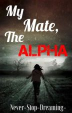 My Mate, The Alpha #wattys2016 by Never-Stop-Dreaming-