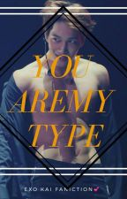 YOU ARE MY TYPE💞[/KAI FF/]✔ by JungHye_Min