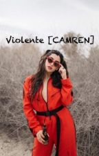 Violente [CAMREN] ~Terminée~ by ImagineThePeople