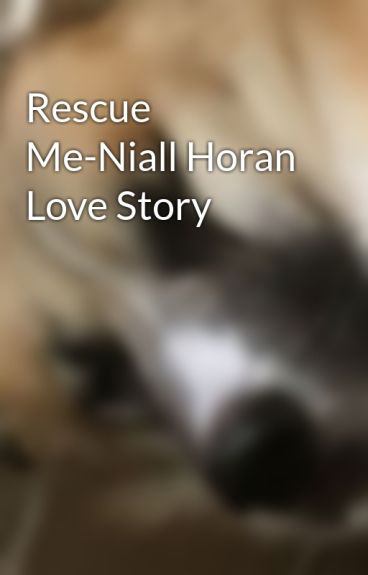 Rescue Me-Niall Horan Love Story by WendyArias