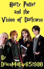 Harry Potter and the Vision of Darkness by DracoMalfoy651980