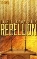 Rebellion by LilBit_Rader21