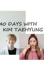 40 Days with Kim Taehyung (V) by MrsKimTaehyungel