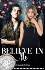 Believe in me {Completed} by rhiannonfaithg