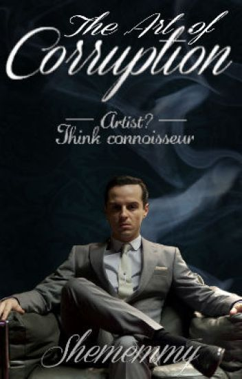 The Art Of Corruption ~ A BBC Sherlock Fanfiction {Book III}