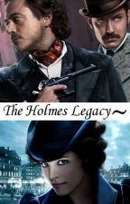 The Holmes Legacy - ON HOLD by Cat10013