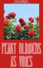 Peaky Blinders as Vines by _Stelliferous_