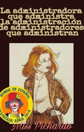[Antología]La administradora que administra la administración de administradores by Miss_Pichardo