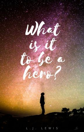 What is it to be a hero? | #wattys2018 by SSUREE
