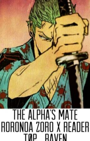 The Alpha's Mate (Roronoa Zoro X Reader) by TOP_RAVEN