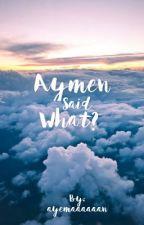 Aymen said what?  by ayemaaaaaan