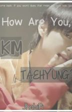 How are you, Kim Taehyung? [ON HOLD] by JhobiPi