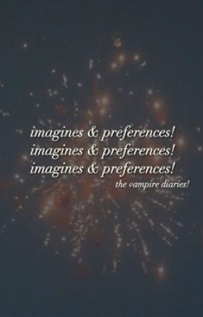 tvd imagines and preferences by -unstables