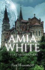 AMIA WHITE - 1. La Chronosphère by Florinette88