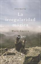 La irregularidad mágica by MaraGarcia93