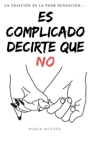 Es complicado decirte que NO (HARDTOSAYNO) by mariiaaa_15