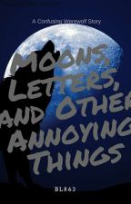 Moons, Letters, And Other Annoying Things by Book_Lover92200