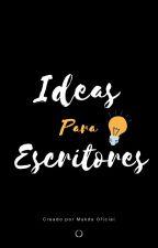 Ideas para tus novelas #AE1 by Oiieezhii