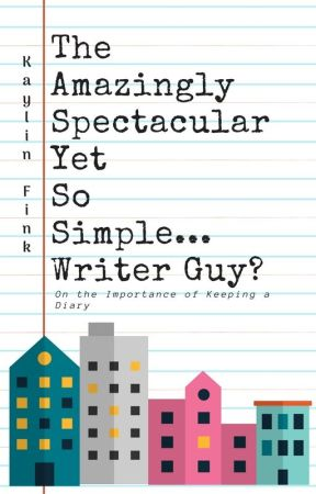 The Amazingly Spectacular Yet So Simple... Writer Guy? by KaylinFink