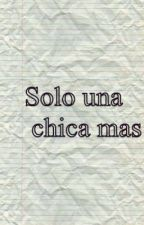 SOLO UNA CHICA MAS by corazinkawai34