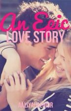 An Epic Love Story by AaliyahSenior