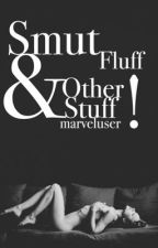 Smut Fluff & Other Stuff! by fandomnationwhore