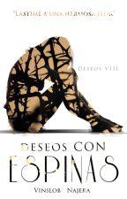 Deseos con Espinas [Historia Visual] by ValeriaNajera9