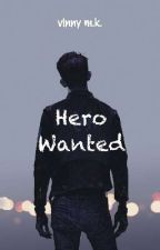 Hero Wanted| ✔ by earthisclosed