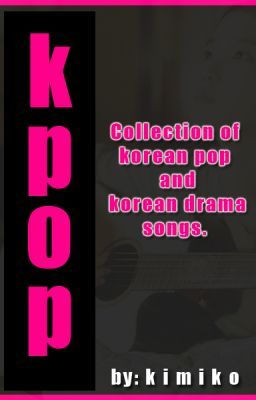 KPOP [ Collection of korean pop and korean drama songs]