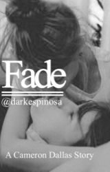 fade | cameron dallas | by alivefortheSOS