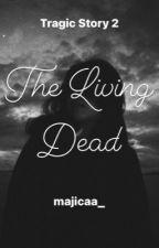The living dead (Tragic story #2) by maicaweirdo