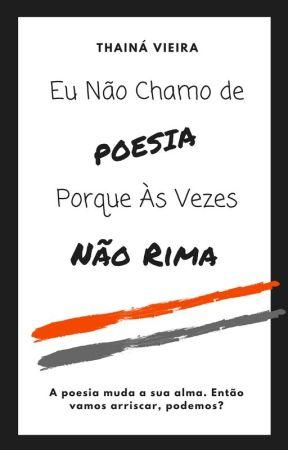 Eu Não Chamo de Poesia Porque Às Vezes Não Rima by ThaiVieira01