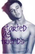 Started as friends (a cameron dallas fanfiction) by carly_dallas22