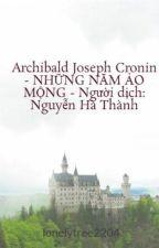 Archibald Joseph Cronin -  NHỮNG NĂM ẢO MỘNG -  Người dịch: Nguyễn Hà Thành by lonelytree2204