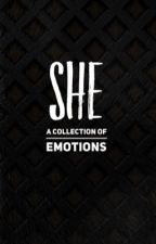 SHE: A collection of emotions  by Xist3nz