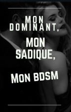 Mon dominant , Mon sadique , Mon BDSM ! (TERMINÉ) by MaggieMolina14