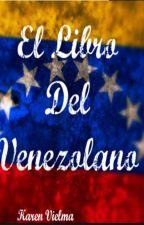 El Libro Del Venezolano© by KarennnYo