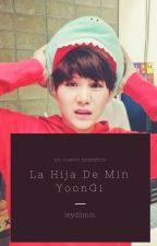 La Hija De Min YoonGi by LeydilMin