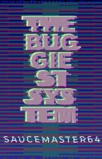The Buggiest System by SauceMaster64
