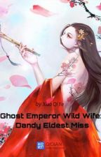 Ghost Emperor Wild Wife: Dandy Eldest Miss by chiriharalavaliere